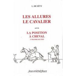 Les allures, le cavalier suivi de la position à cheval à travers les âges L.de Sévy Editions Jean-Michel Place