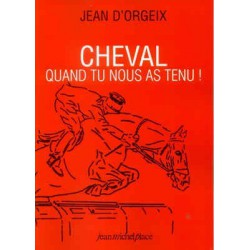 Cheval - Quand tu nous as tenu ! Jean d'Orgeix Editions Jean Michel Place