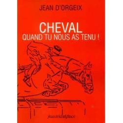 Cheval - Quand tu nous as tenu ! Jean d'Orgeix Editions Jean Michel Place