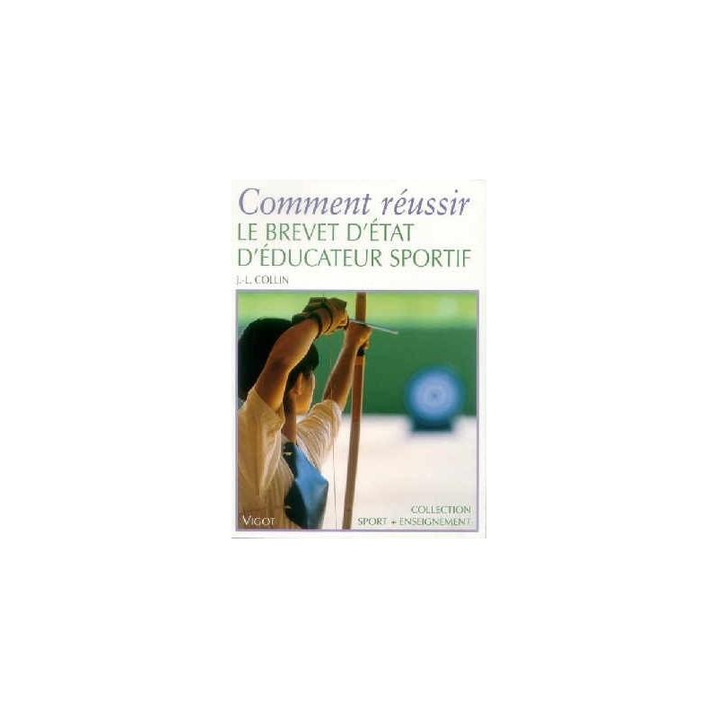 Comment réussir le Brevet d'Etat d'Éducateur Sportif Jean-Luc Collin Editions Vigot