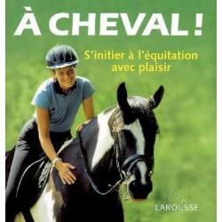 A cheval!  S'initier à l'équitation avec plaisir Heike Lebherz Editions Larousse