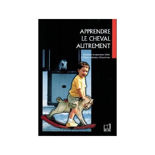 L/APPRENDRE LE CHEVAL AUTREMENT-D'ESPEREY (belin)