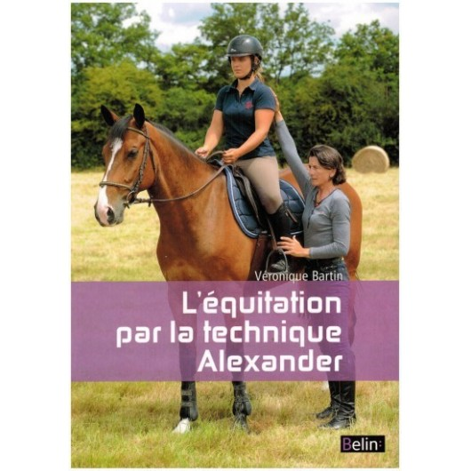 L'équitation par la technique Alexander Veronique Bartin Editions Belin