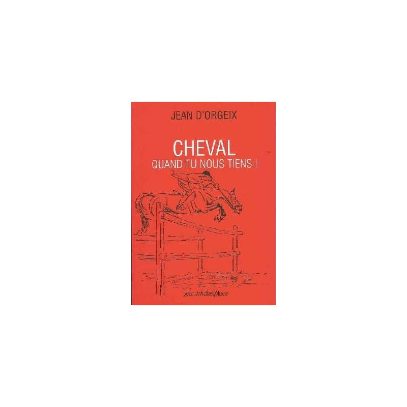 Cheval quand tu nous tiens Jean d'Orgeix Editions Jean-Michel Place