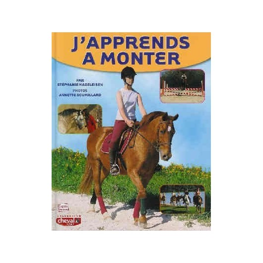 J'apprends à monter S. Nageleisen Editions Equilivres Belin
