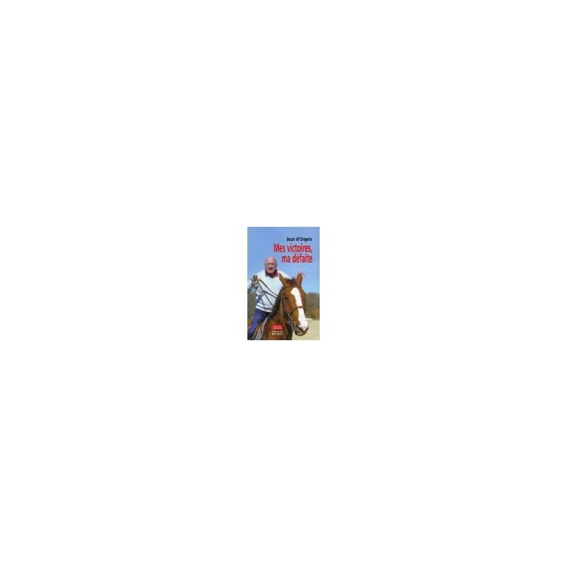 L/MES VICTOIRES,MA DEFAITE (JEAN D'ORGEIX)(editions du rocher)