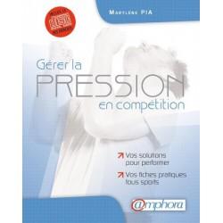 Gérer la pression en compétition Marylène Pia Editions Amphora
