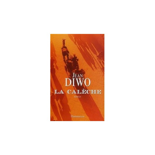 La calèche Jean Diwo Editions Flammarion