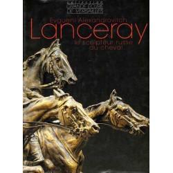 L/EVGUENI A. LANCERAY : LE SCULTEUR RUSSE DU CHEVAL (favre)