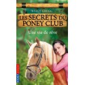 L/LES SECRETS DU PONEY CLUB 4-UNE VIE DE REVE (pocket jeunesse)