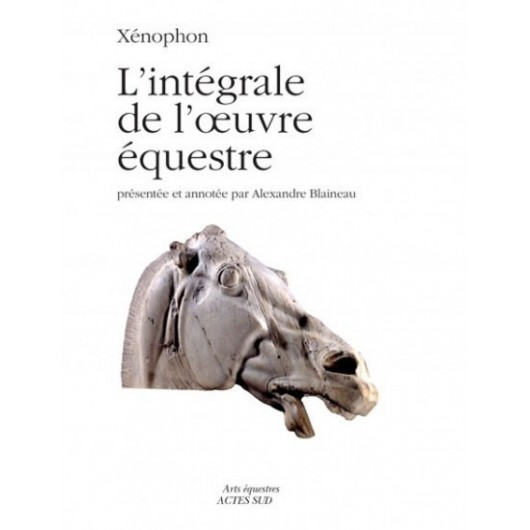 Xénophon - L'intégrale de l'oeuvre équestre Alexandre Blaineau  Editions Actes sud