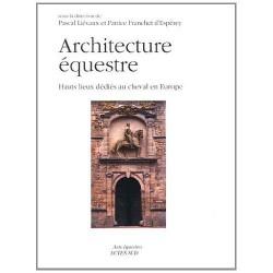 Architecture équestre  Hauts lieux dédiés au cheval en Europe Pascal Liévaux, Patrice Franchet d'Espèrey Editions Actes Sud