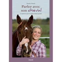 Parler avec son cheval - Le motiver par le renforcement positif Marlitt Wendt Editions Vigot