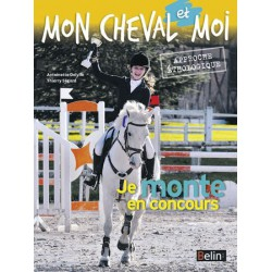 Je monte en concours - Mon cheval et moi Antoinette Delylle Editions Belin
