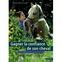Gagner la confiance de son cheval, Respect et sécurité mutuel Natalie Pilley-Mirande Editions Vigot