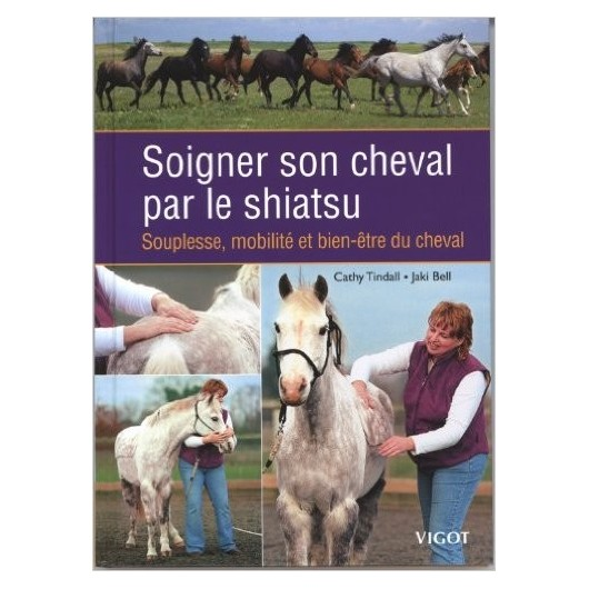 Soigner son cheval par le shiatsu Cathy Tindall Jaki Bell Editions Vigot