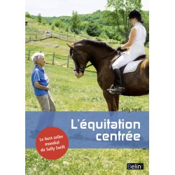 L'équitation centrée Sally Swift Editions Belin