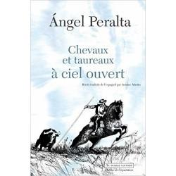 Chevaux et taureaux à ciel ouvert  Angel Peralta  Editions Au diable vauvert