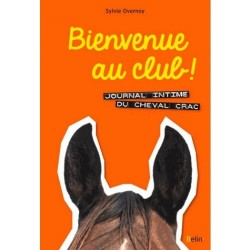 Bienvenue au club ! Journal intime du cheval Crac Tome 1 Sylvie Overnoy Editions Belin