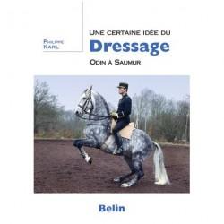 Une certaine idée du Dressage : Odin à Saumur Philippe Karl Editions Belin
