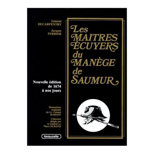 Les Maîtres Ecuyers du Manège de Saumur Général Decarpentry Jacques Perrier Pierre Durand Editions Lavauzelle