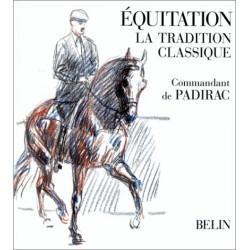 Equitation, La tradition classique Commandant de Padirac Editions Belin