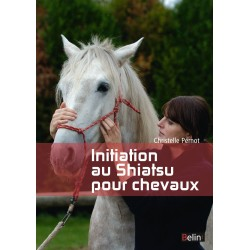 Initiation au Shiatsu pour chevaux Christelle Pernot Editions Belin