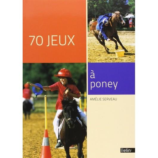 70 jeux à poney Amélie Serveau Editions Belin