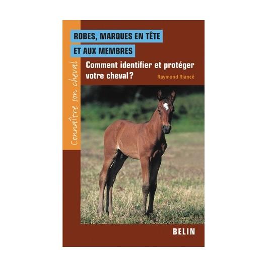 Connaître son cheval, robes, marques en tête et aux membres Raymond Riancé Editions Belin