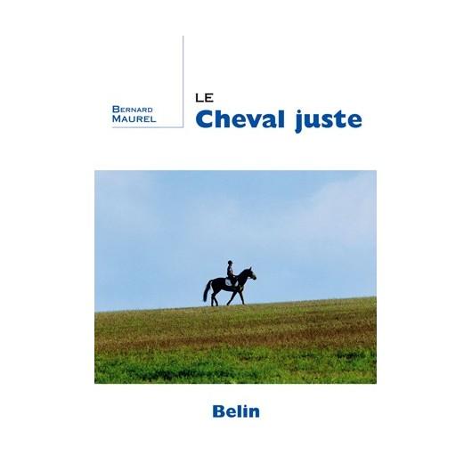 Le cheval juste Bernard Maurel Editions Belin