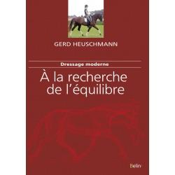 Dressage moderne, À la recherche de l'équilibre Gerd Heuschmann Editions Belin
