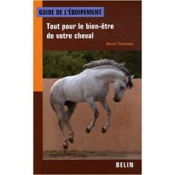 uide de l'équipement, tout pour le bien-être de votre cheval Marie Thomsen Editions Belin