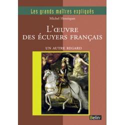 Les grands maîtres expliqués, L'œuvre des écuyers français Michel Henriquet Editions Belin