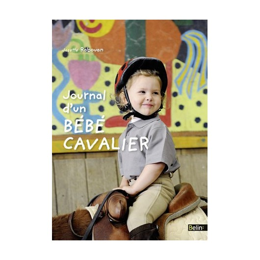 Journal d'un bébé cavalier Josette Rabouan Editions Belin