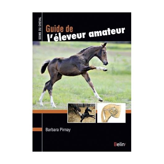 Soins du cheval, Guide de l'éleveur amateur Barbara Pirnay Editions Belin