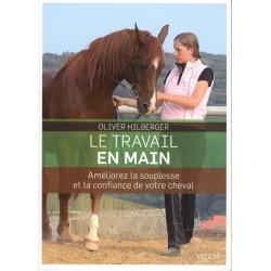 Le travail en main, Améliorez la souplesse et la confiance de votre cheval Oliver Hilberger Editions Vigot