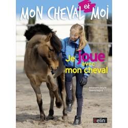 Mon cheval et moi, Je joue avec mon cheval Antoinette Delylle Thierry Ségard Editions Belin
