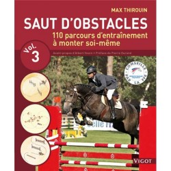 Saut d'obstacles, Volume 3, 110 parcours d'entraînement à monter soi-même Max Thirouin Editions Vigot