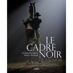 Le Cadre Noir de Saumur Guillaume Henry Alain Laurioux Editions Belin