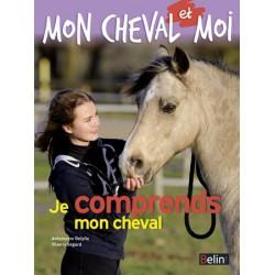 Mon cheval et moi, Je comprends mon cheval Antoinette Delylle Thierry Ségard Editions Belin