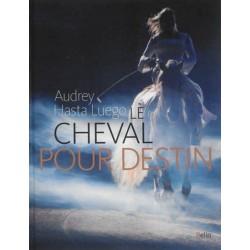 Le cheval pour destin Audrey Hasta Luego Editions Belin