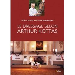 Le dressage selon Arthur Kottas Arthur Kottas Julie Rowbotham Editions Belin