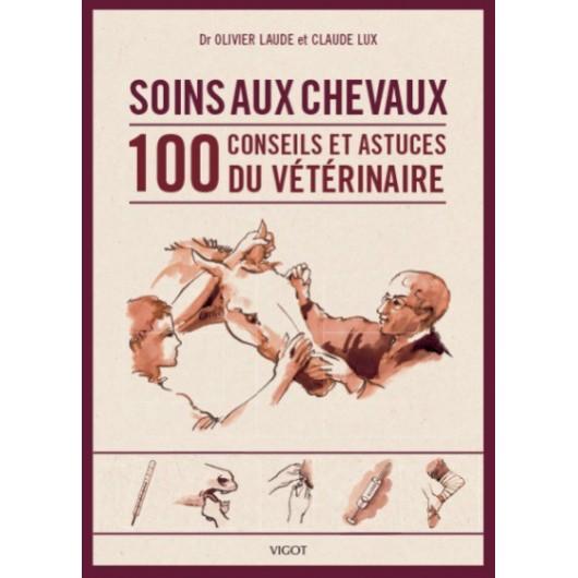 Soins aux chevaux, 100 conseils et astuces du vétérinaire Dr Olivier Laude CLaude Lux Editions Vigot