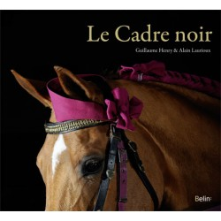 Le Cadre noir Guillaume Henry Alain Laurioux Editions Belin