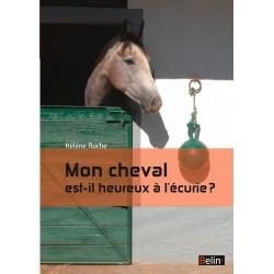Mon cheval est-il heureux à l'écurie ? Hélène Roche Editions Belin