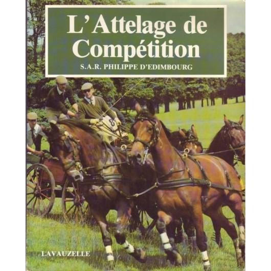 L'attelage de compétition S.A.R. Philippe D'Edimbourg Editions Lavauzelle
