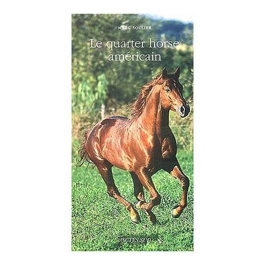 Le quarter horse américain Marc Soulier Editions Actes Sud