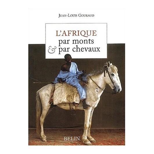 L'Afrique par monts et par chevaux Jean-Louis Gouraud Editions Belin