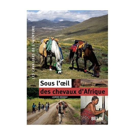 Sous l'œil des chevaux d'Afrique Laurence Bougault Editions Belin