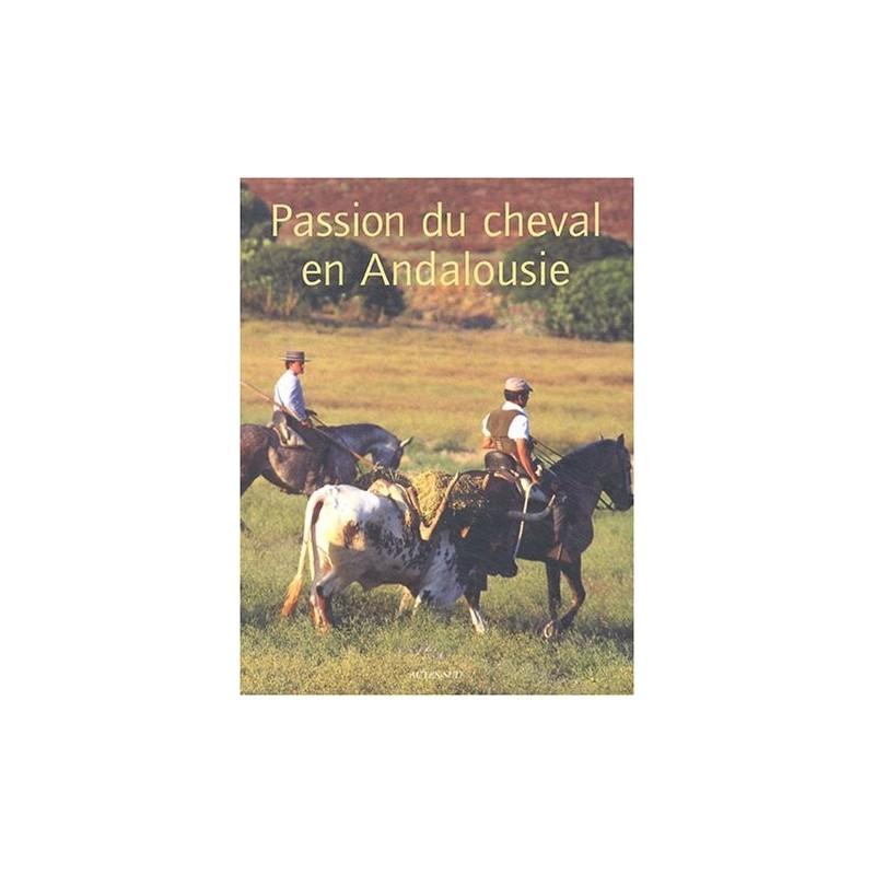 La passion du Cheval en Andalousie Antoine Herscher Editions Actes Sud